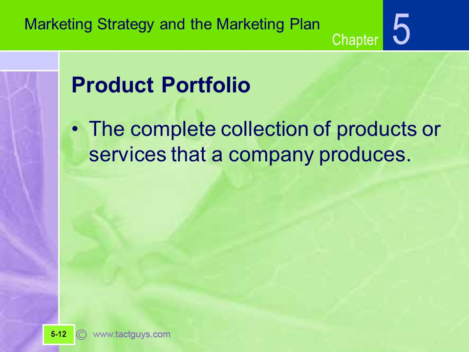 5 Marketing Strategy and the Marketing Plan. Product Portfolio. The complete collection of products or services that a company produces.