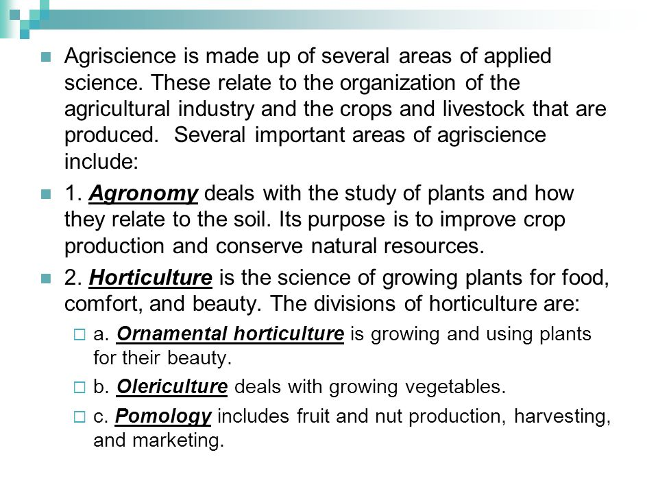 Agriscience is made up of several areas of applied science