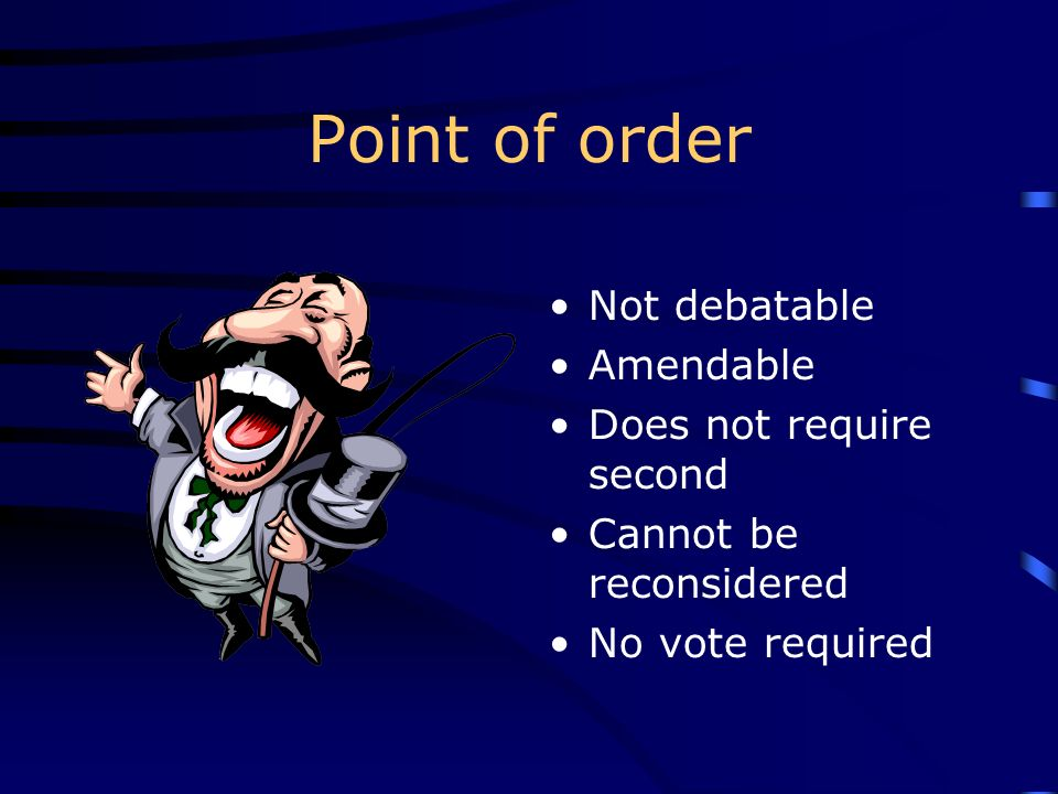 Point of order Not debatable Amendable Does not require second