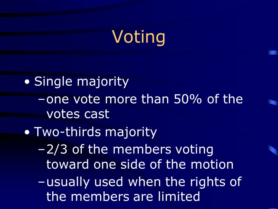 Voting Single majority one vote more than 50% of the votes cast