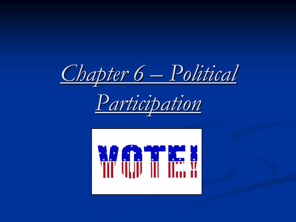 Chapter 6 – Political Participation