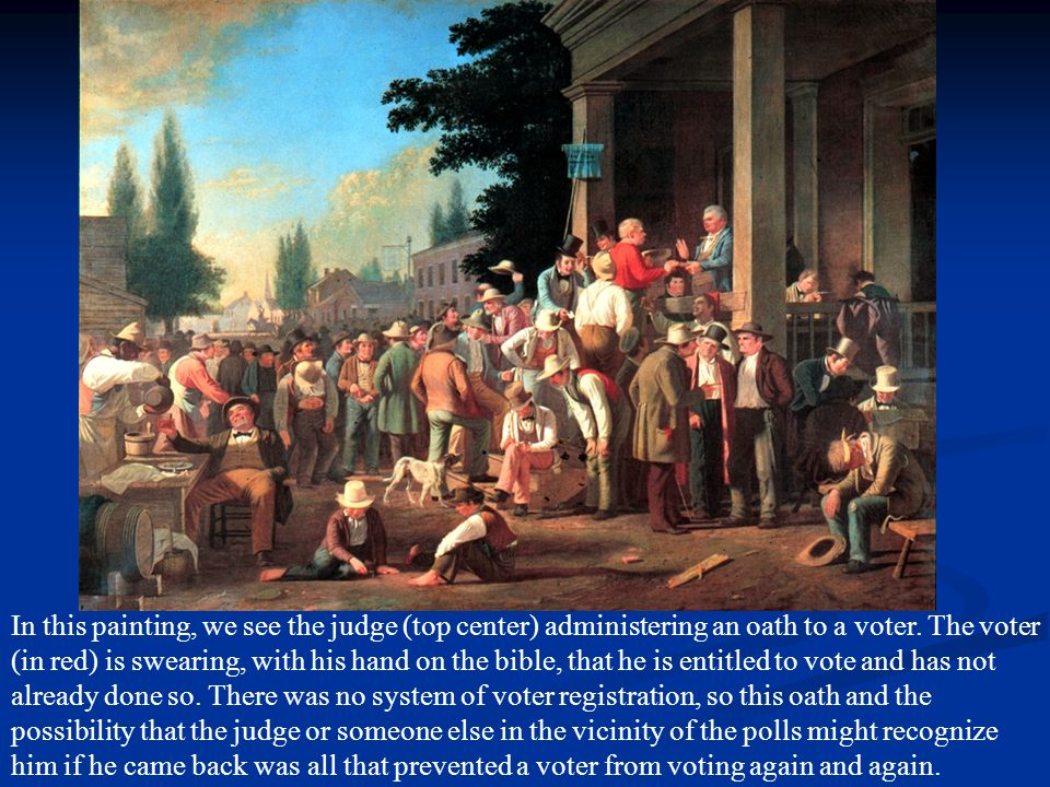 In this painting, we see the judge (top center) administering an oath to a voter.