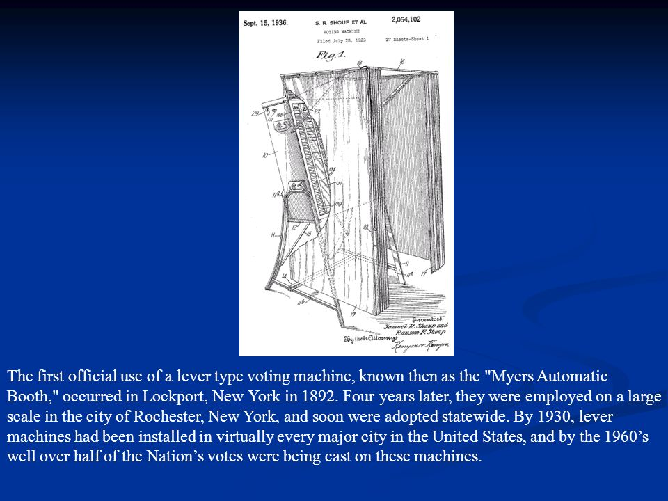 The first official use of a lever type voting machine, known then as the Myers Automatic Booth, occurred in Lockport, New York in 1892.