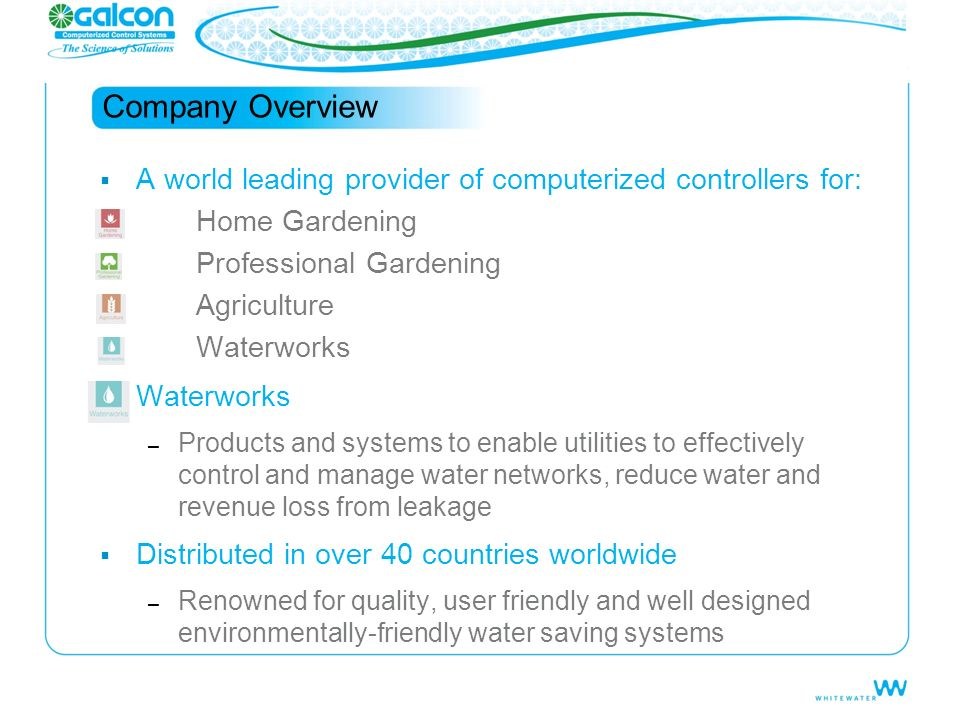 Company Overview A world leading provider of computerized controllers for: Home Gardening. Professional Gardening.