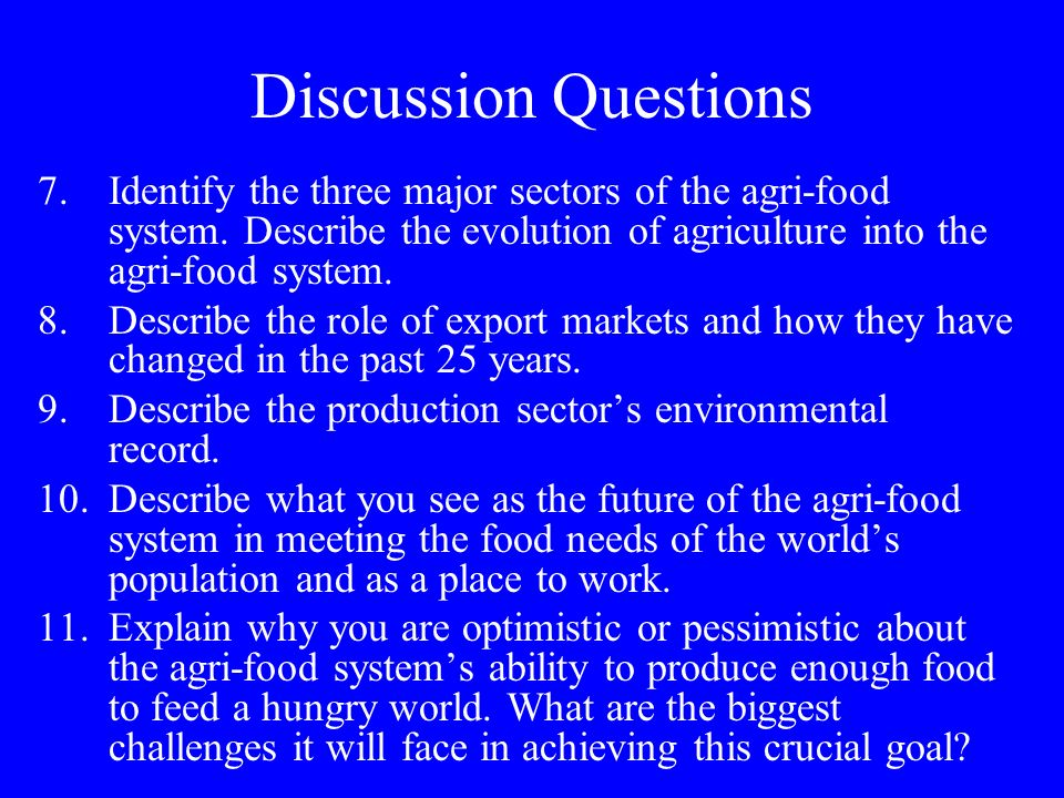 Discussion Questions Identify the three major sectors of the agri-food system. Describe the evolution of agriculture into the agri-food system.