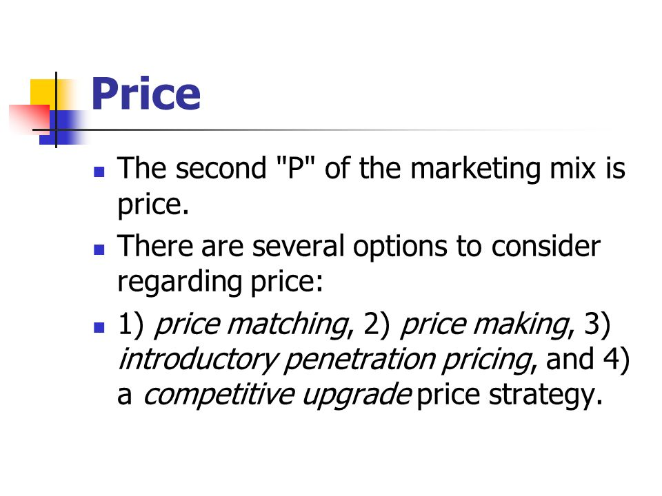 Price The second P of the marketing mix is price.