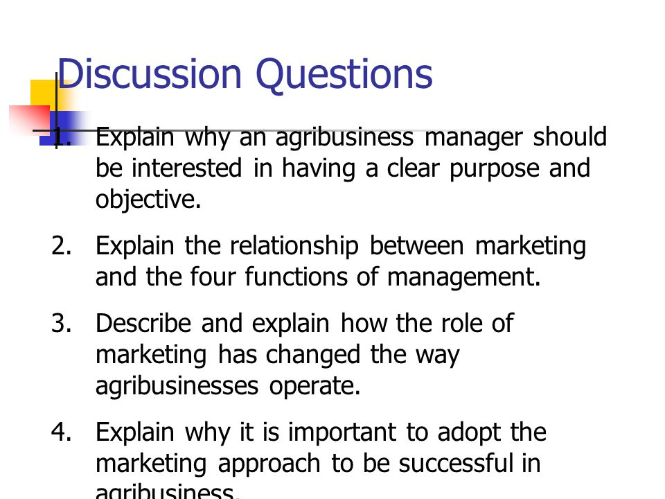Discussion Questions Explain why an agribusiness manager should be interested in having a clear purpose and objective.