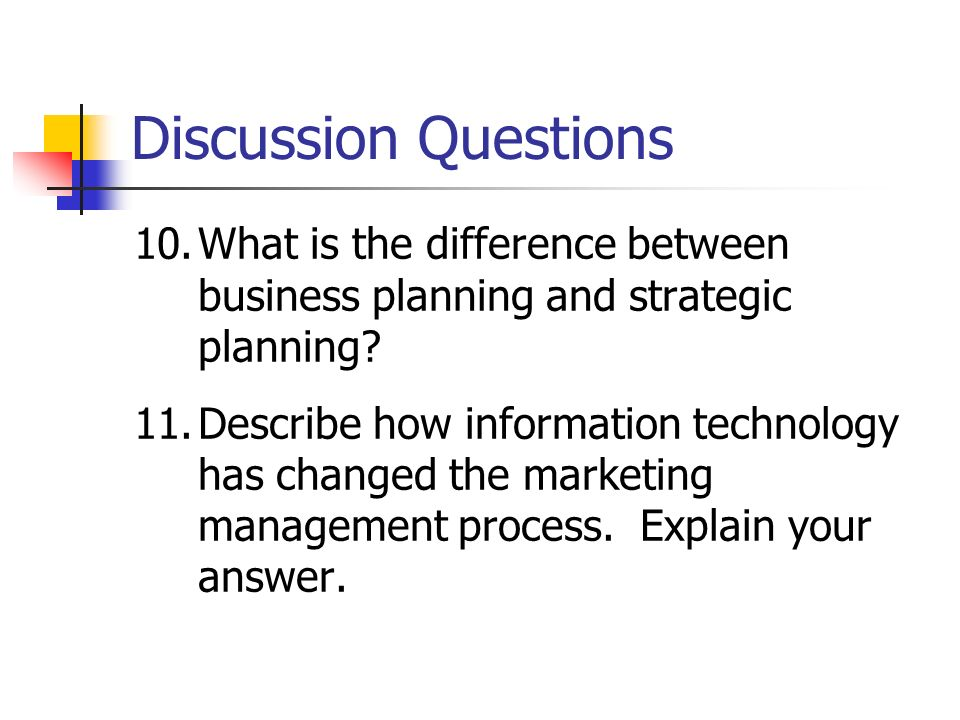 Discussion Questions What is the difference between business planning and strategic planning