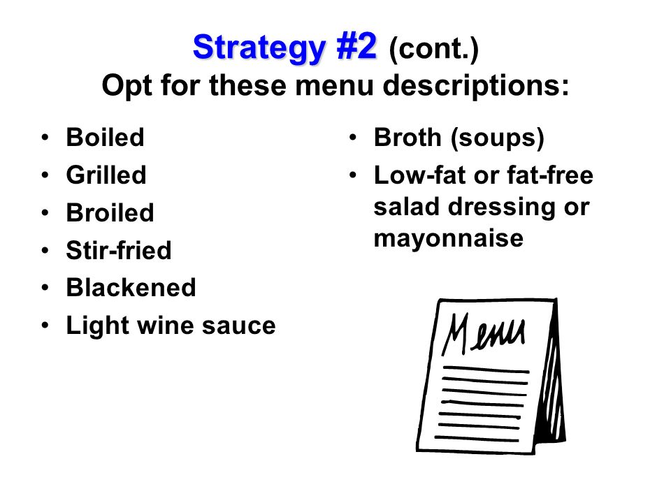 Strategy #2 (cont.) Opt for these menu descriptions: