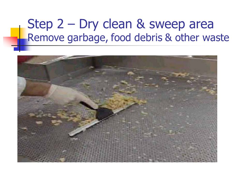 Step 2 – Dry clean & sweep area Remove garbage, food debris & other waste