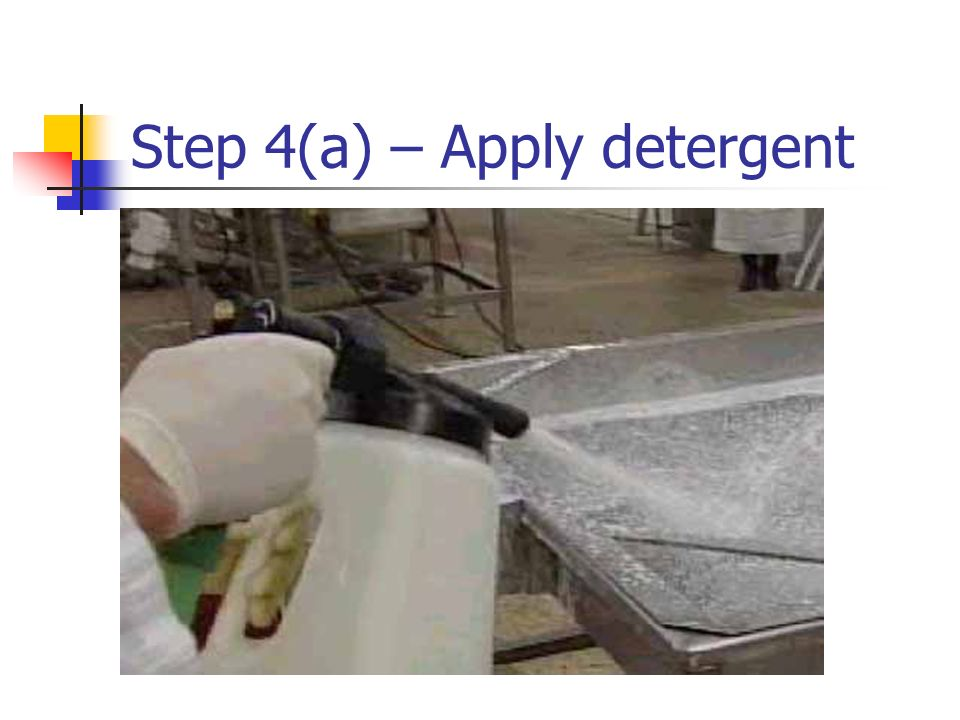 Step 4(a) – Apply detergent