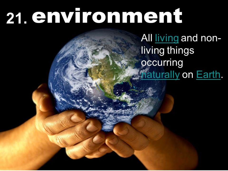 21. All living and non-living things occurring naturally on Earth.