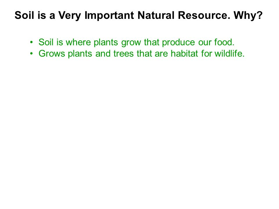 Soil is a Very Important Natural Resource. Why