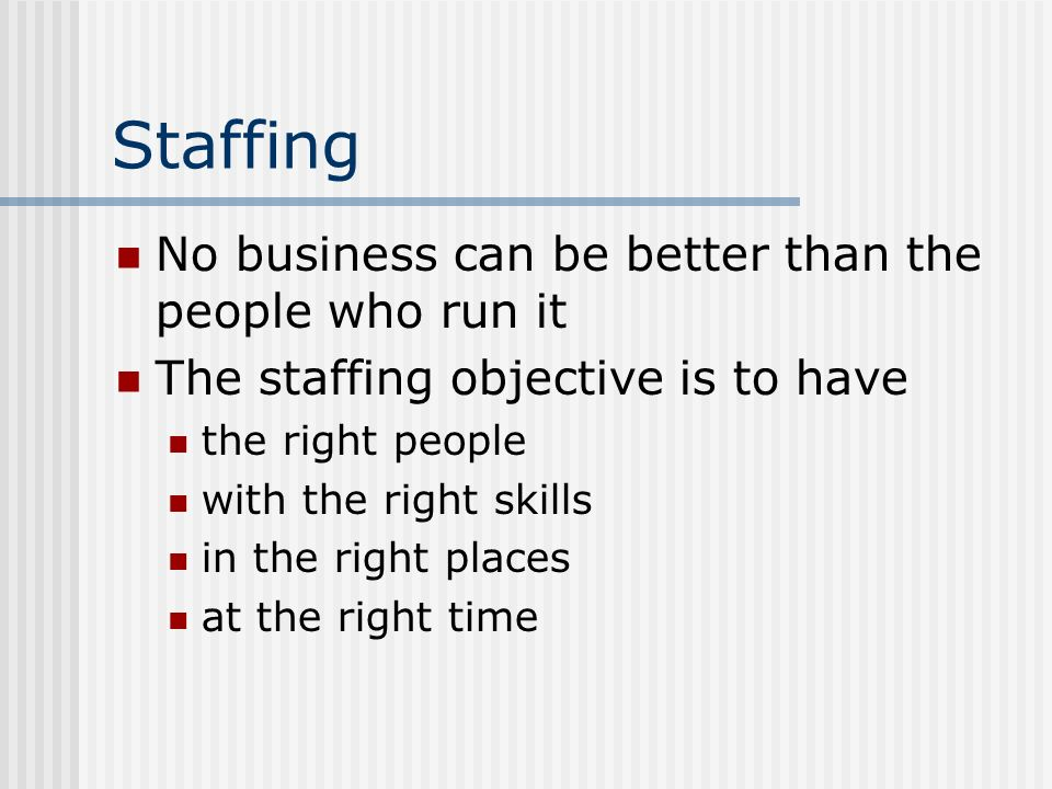 Staffing No business can be better than the people who run it