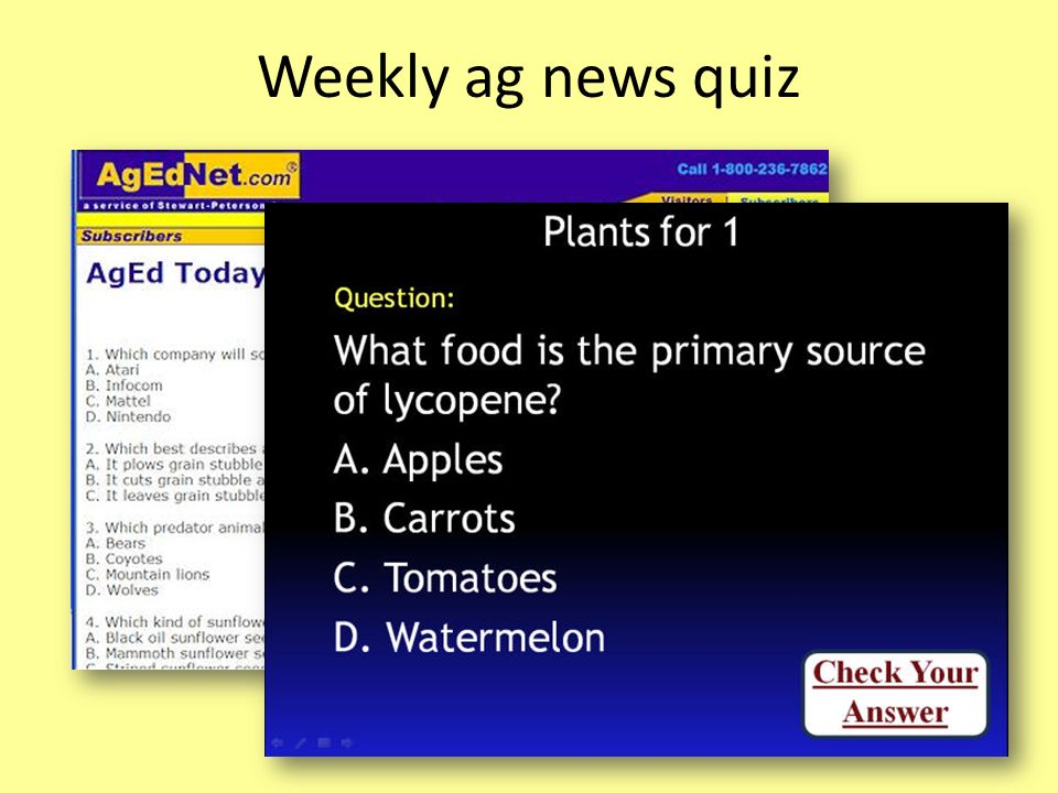Weekly ag news quiz A weekly quiz covers agriculture news from the past week in text format or as an interactive game called I Read That.