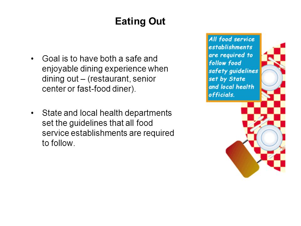 Eating Out Goal is to have both a safe and enjoyable dining experience when dining out – (restaurant, senior center or fast-food diner).