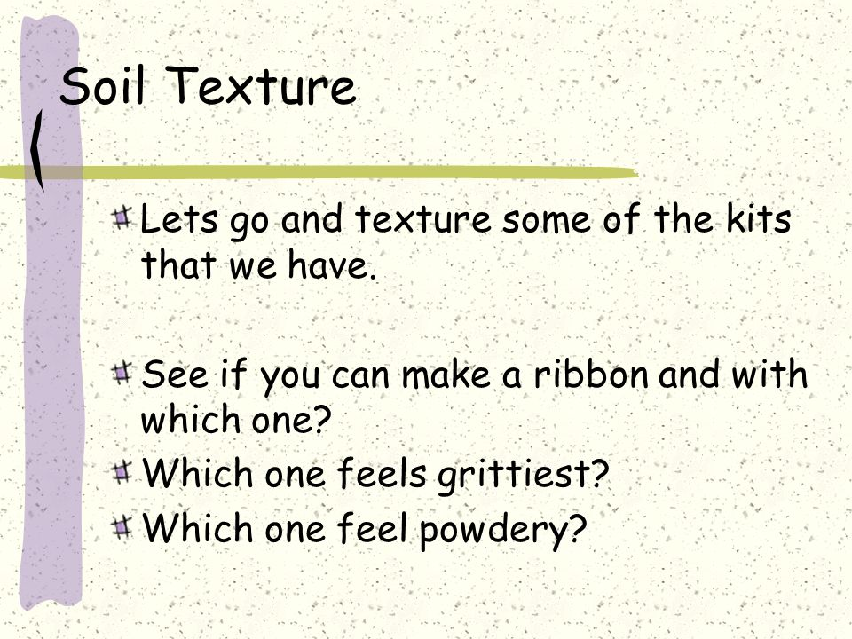 Soil Texture Lets go and texture some of the kits that we have.