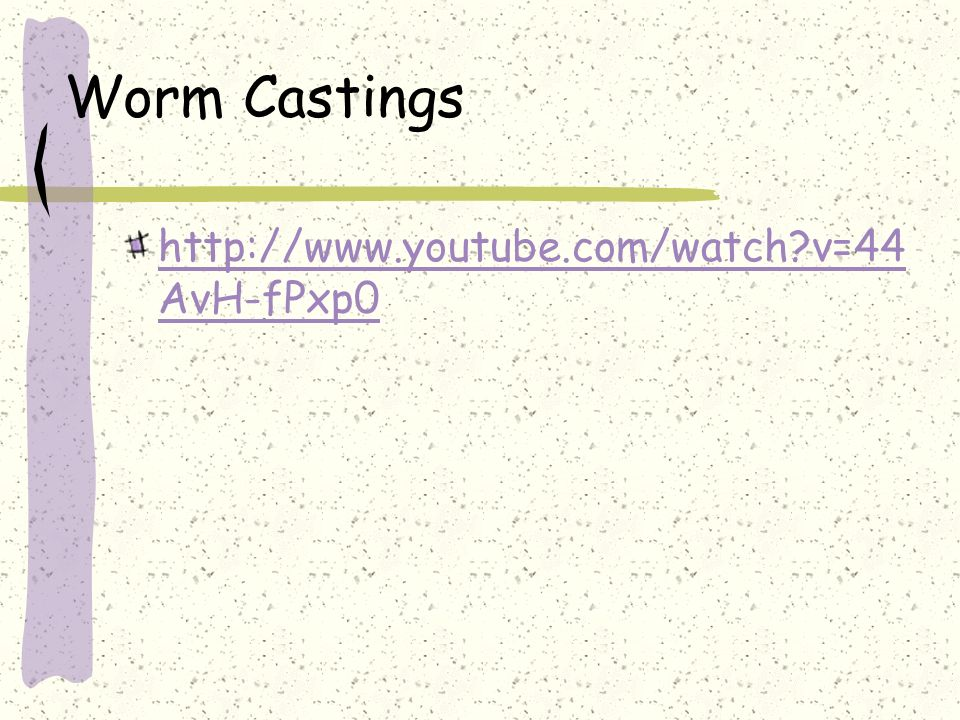 Worm Castings http://www.youtube.com/watch v=44AvH-fPxp0