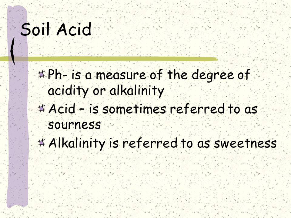 Soil Acid Ph- is a measure of the degree of acidity or alkalinity