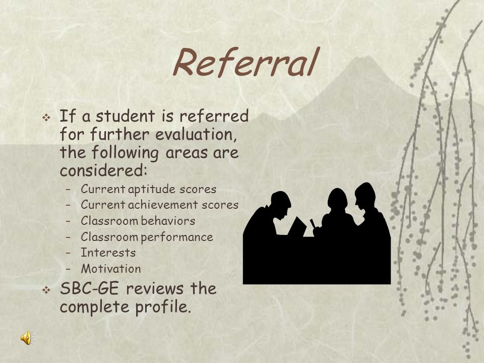 Referral If a student is referred for further evaluation, the following areas are considered: Current aptitude scores.