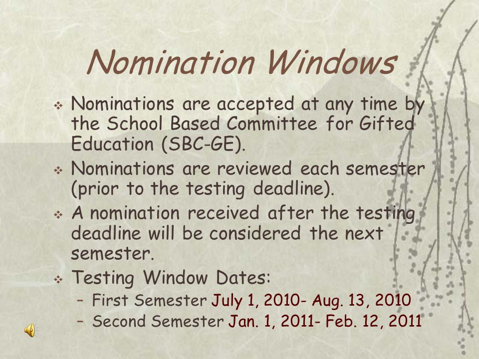 Nomination Windows Nominations are accepted at any time by the School Based Committee for Gifted Education (SBC-GE).