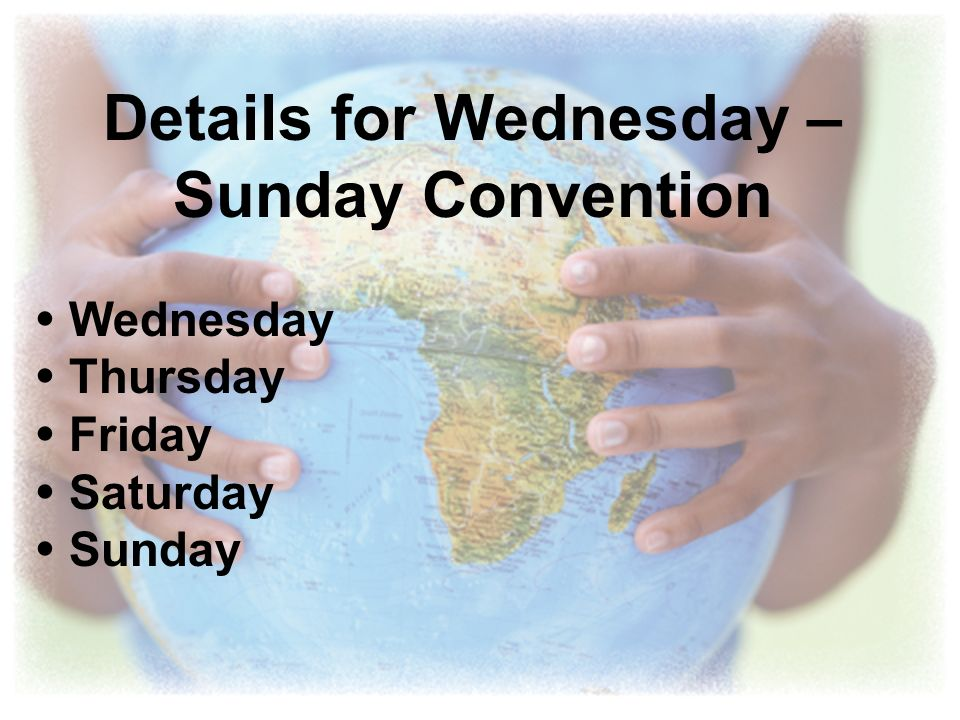 Details for Wednesday – Sunday Convention