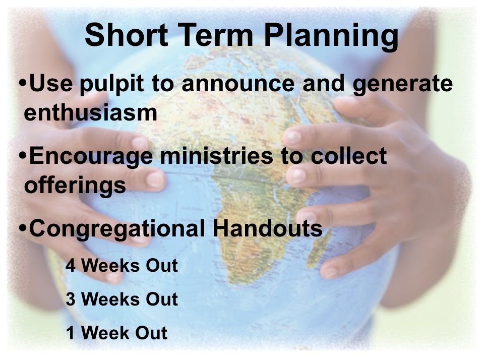 Short Term Planning Use pulpit to announce and generate enthusiasm