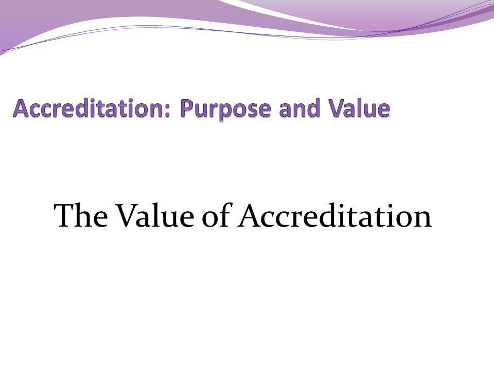 Accreditation: Purpose and Value