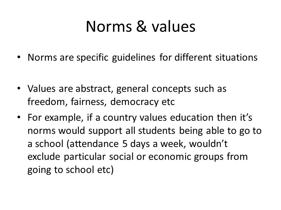 Norms & values Norms are specific guidelines for different situations