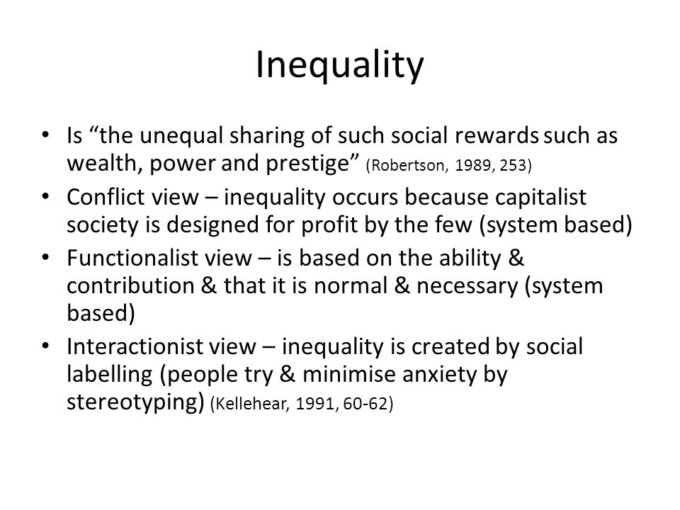 Inequality Is the unequal sharing of such social rewards such as wealth, power and prestige (Robertson, 1989, 253)
