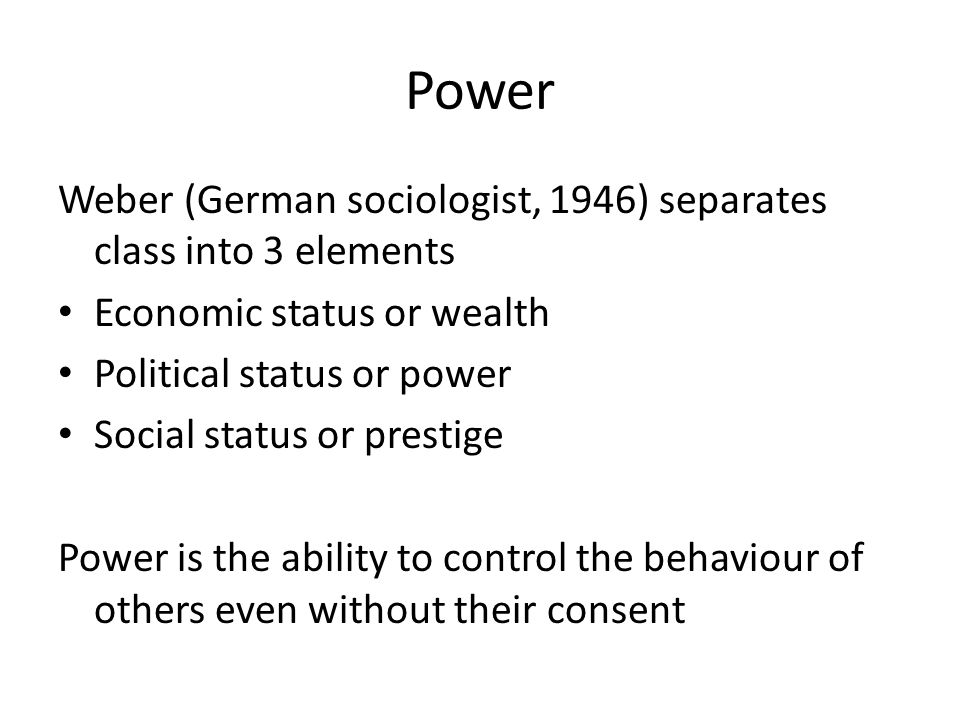 Power Weber (German sociologist, 1946) separates class into 3 elements