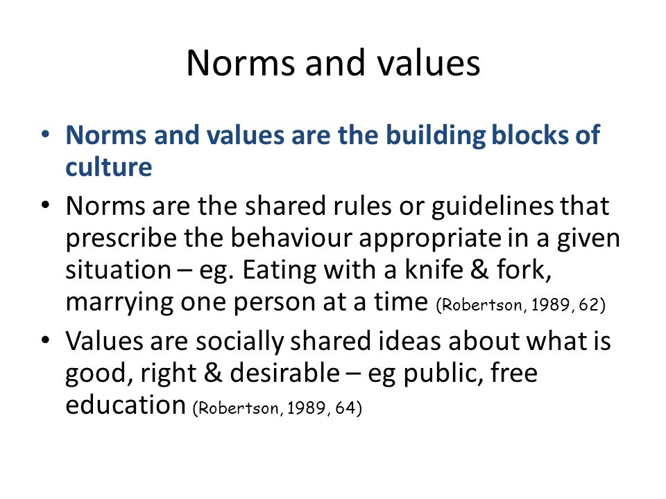 Norms and values Norms and values are the building blocks of culture