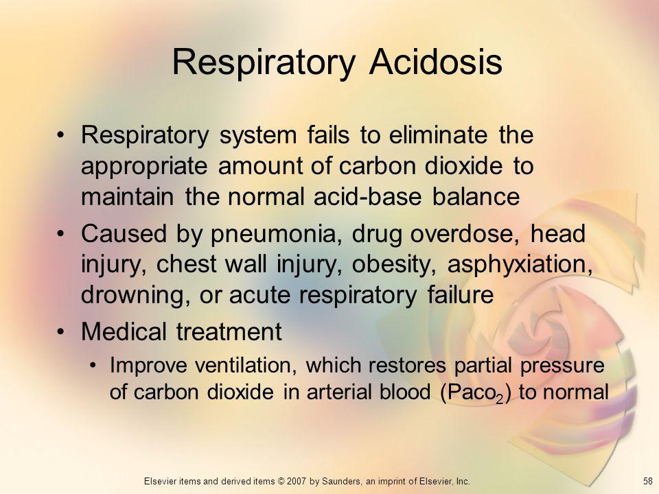 Respiratory Acidosis Respiratory system fails to eliminate the appropriate amount of carbon dioxide to maintain the normal acid-base balance.