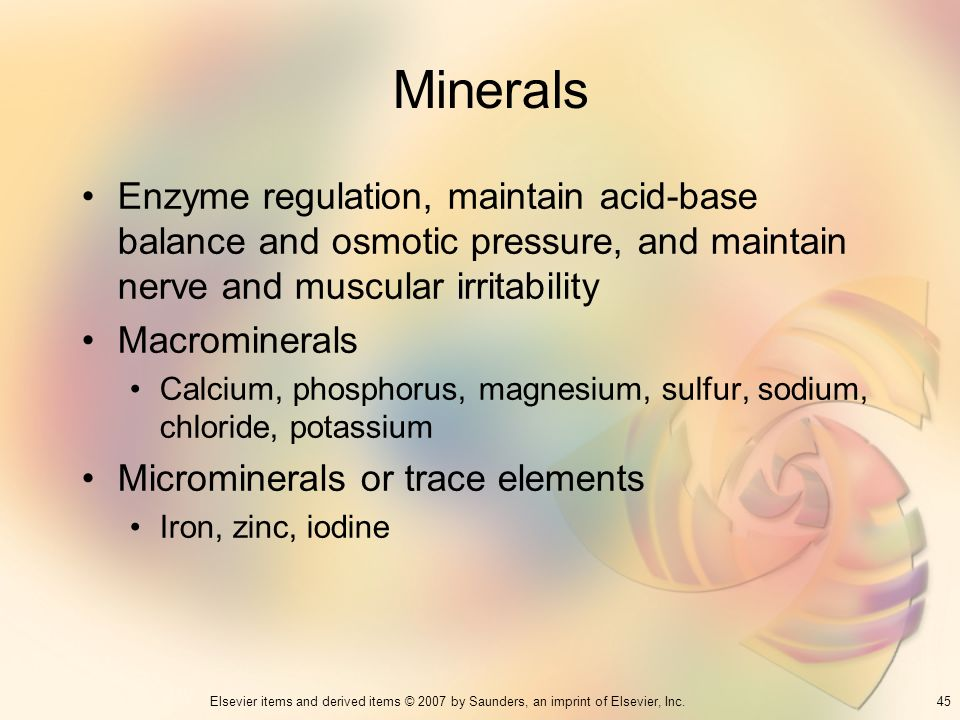 Minerals Enzyme regulation, maintain acid-base balance and osmotic pressure, and maintain nerve and muscular irritability.