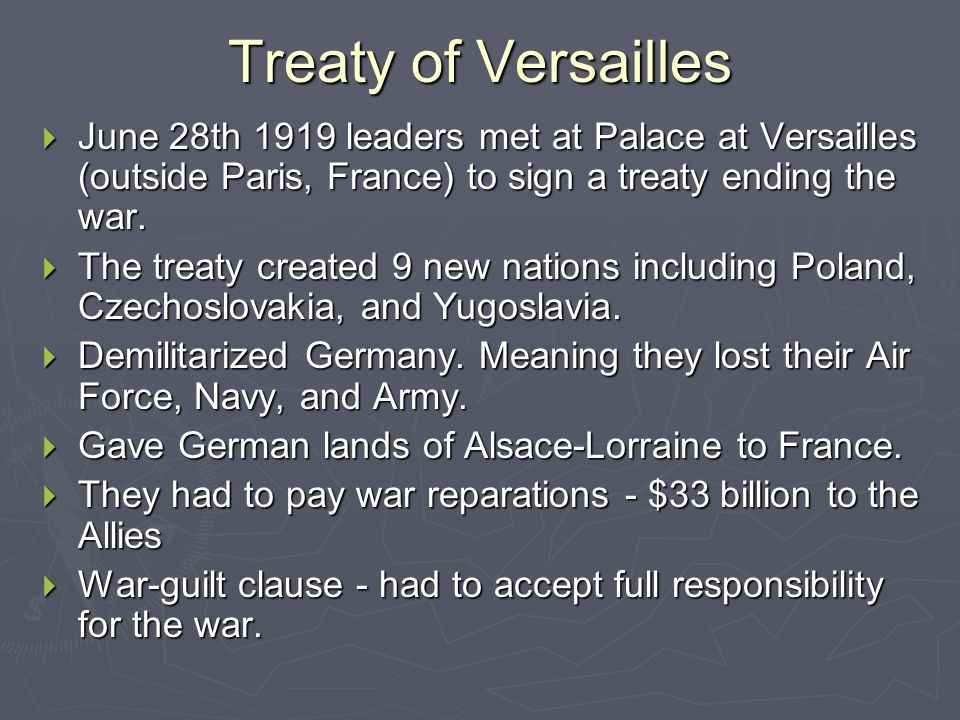 Treaty of Versailles June 28th 1919 leaders met at Palace at Versailles (outside Paris, France) to sign a treaty ending the war.