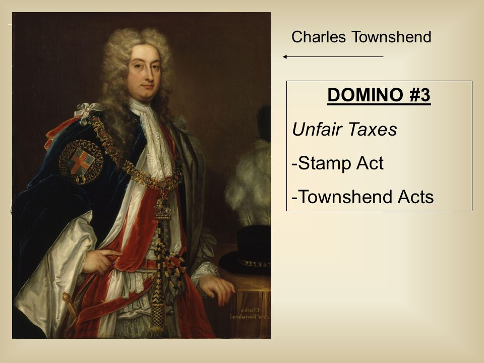Charles Townshend DOMINO #3 Unfair Taxes Stamp Act Townshend Acts