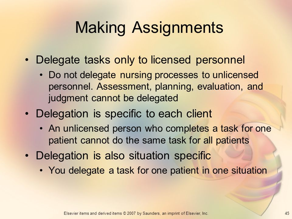 Making Assignments Delegate tasks only to licensed personnel