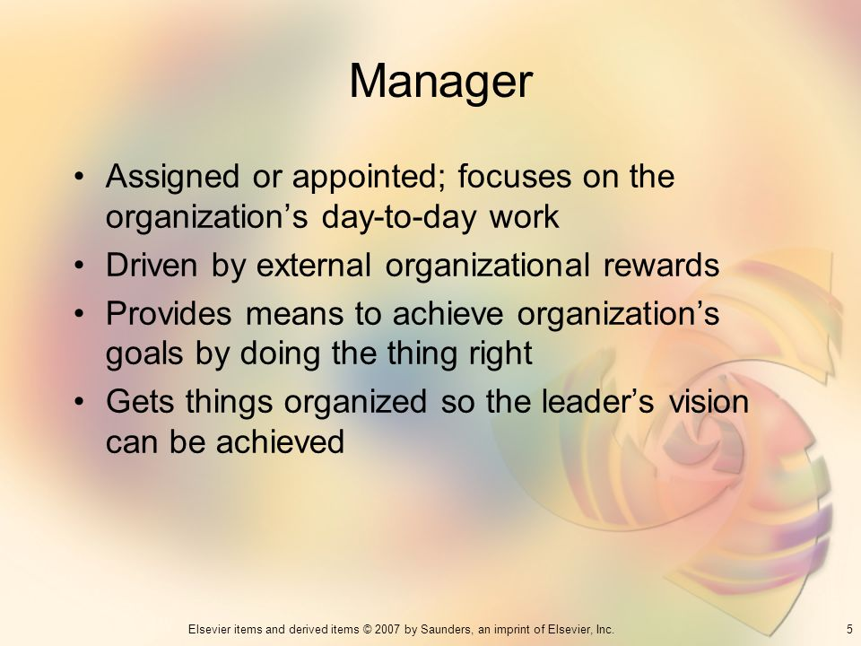 Manager Assigned or appointed; focuses on the organization's day-to-day work. Driven by external organizational rewards.