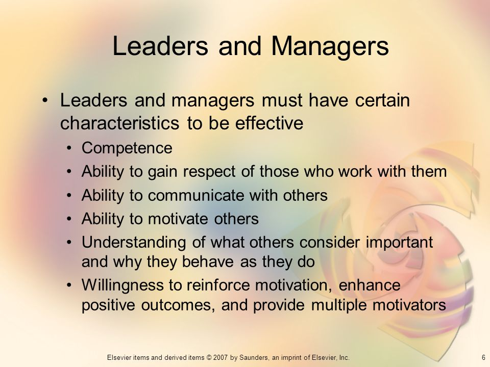 Leaders and Managers Leaders and managers must have certain characteristics to be effective. Competence.