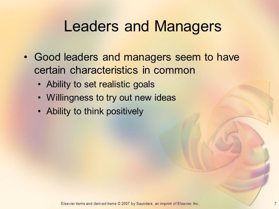 Leaders and Managers Good leaders and managers seem to have certain characteristics in common. Ability to set realistic goals.