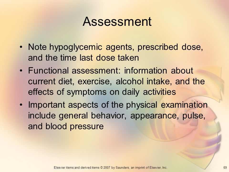 Assessment Note hypoglycemic agents, prescribed dose, and the time last dose taken.