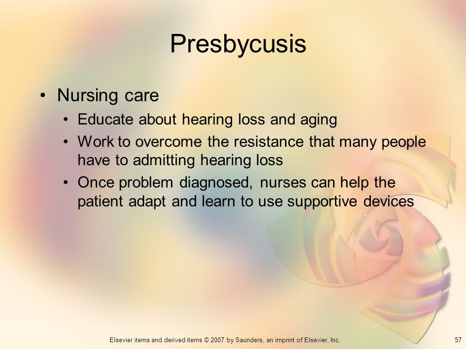 Presbycusis Nursing care Educate about hearing loss and aging