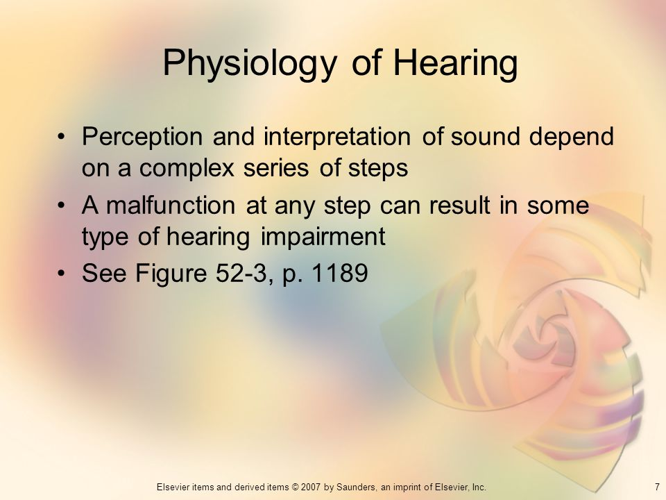 Physiology of Hearing Perception and interpretation of sound depend on a complex series of steps.