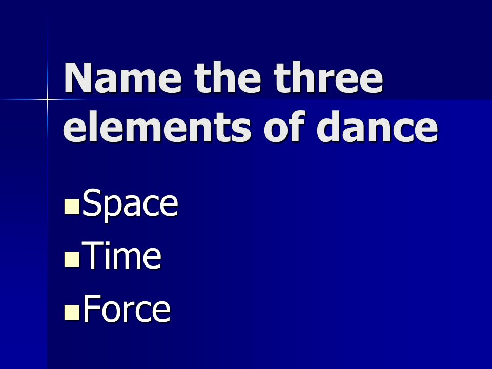 Name the three elements of dance