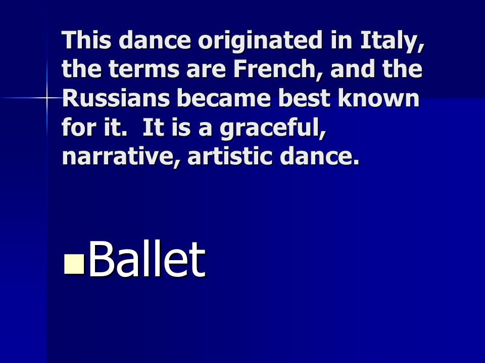 This dance originated in Italy, the terms are French, and the Russians became best known for it. It is a graceful, narrative, artistic dance.