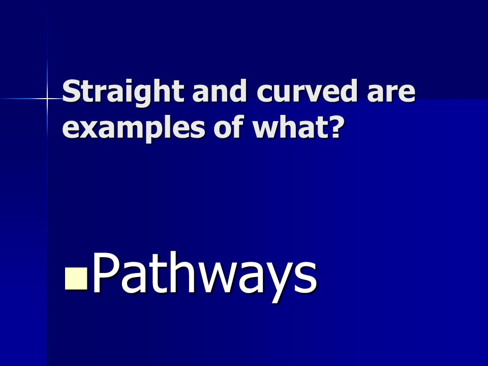 Straight and curved are examples of what
