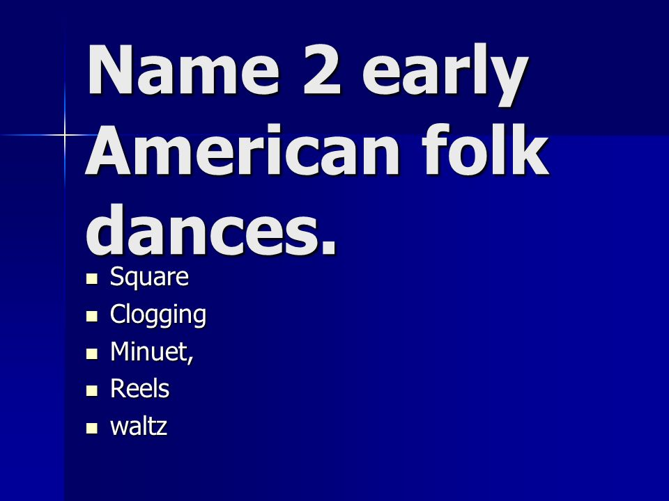 Name 2 early American folk dances.