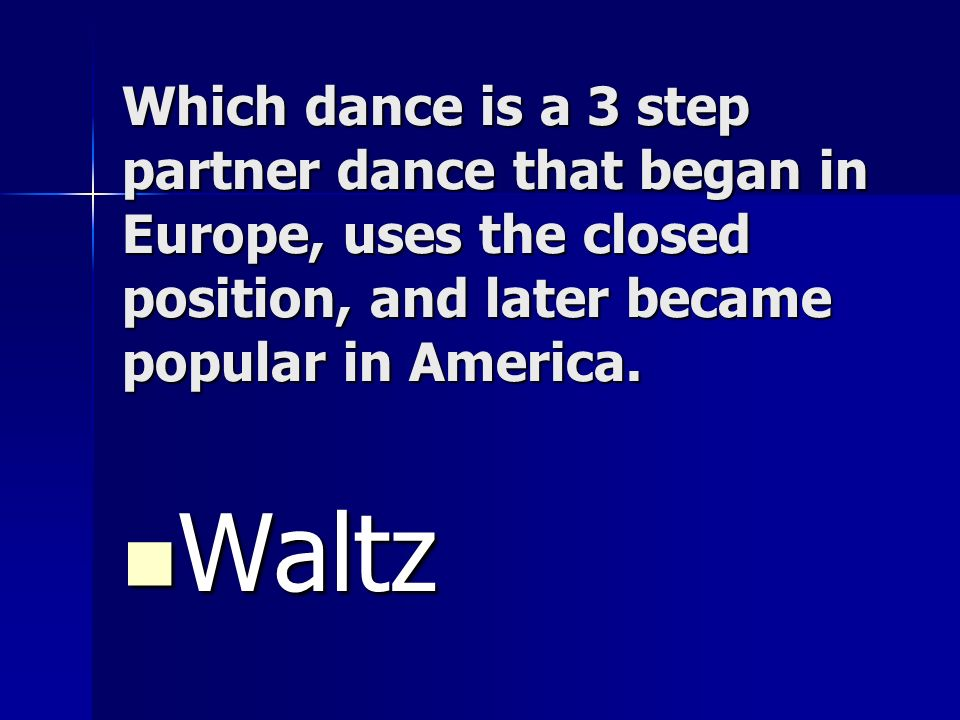Which dance is a 3 step partner dance that began in Europe, uses the closed position, and later became popular in America.