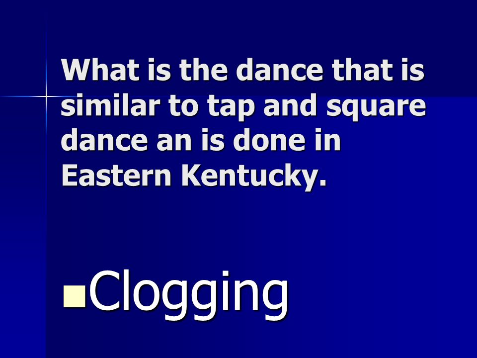 What is the dance that is similar to tap and square dance an is done in Eastern Kentucky.