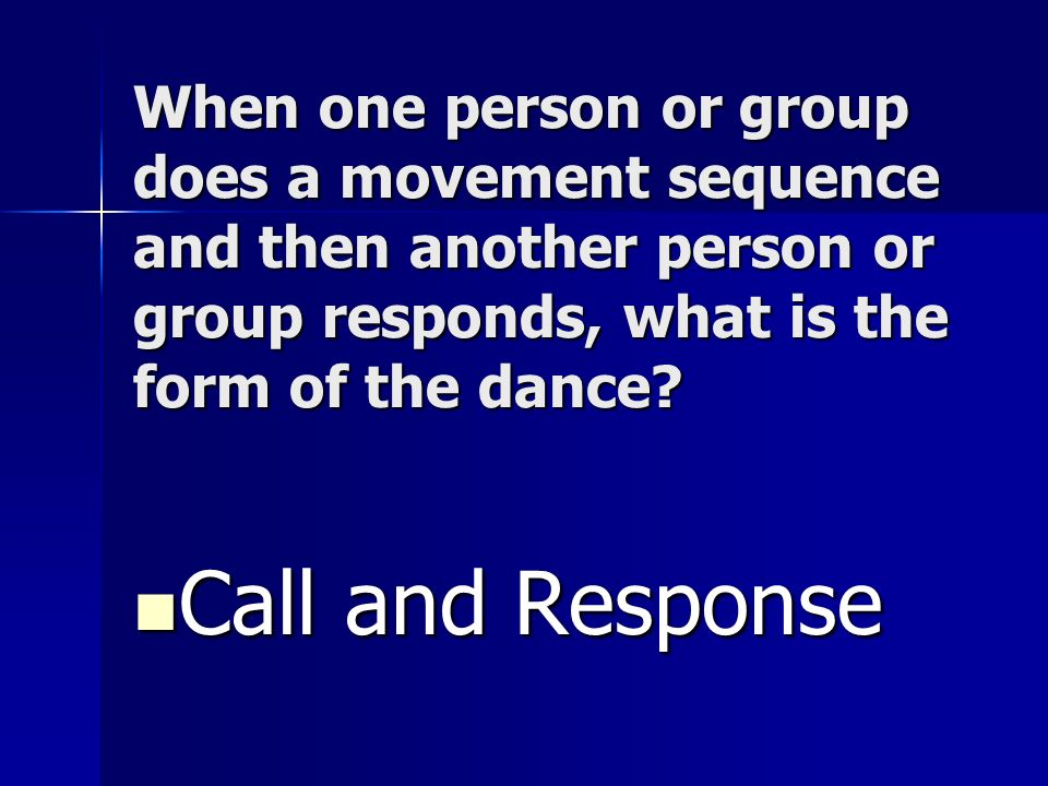 When one person or group does a movement sequence and then another person or group responds, what is the form of the dance